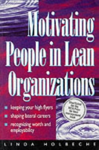 Motivating People in Lean Organizations By Linda Holbeche