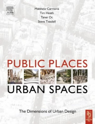 Public Places - Urban Spaces: A Guide to Urban Design by Professor Matthew Carmona