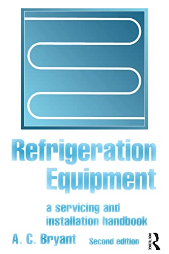 Refrigeration Equipment: A Servicing and Installation Handbook by A. C. Bryant