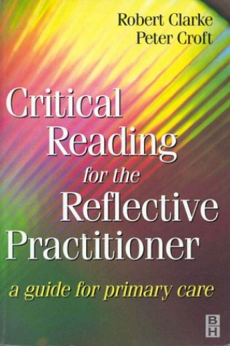 Critical Reading for the Reflective Practitioner By Robert Clarke