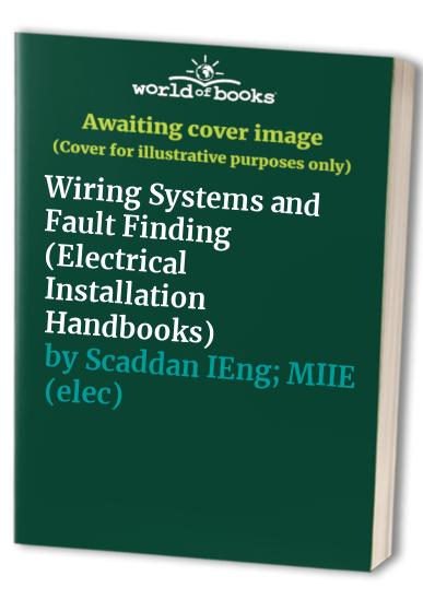 Wiring Systems and Fault Finding (Electrical Installation Handbooks) By Brian Scaddan
