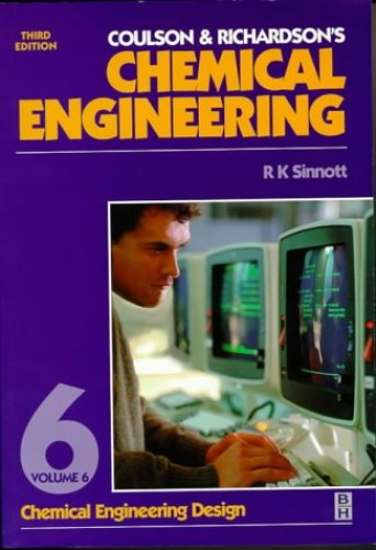 Coulson and Richardson's Chemical Engineering: Chemical Engineering Design v. 6 (Coulson & Richardson's chemical engineering) By R. K. Sinnott