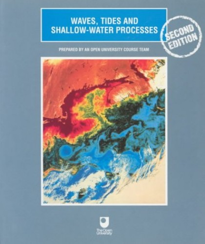 Waves, Tides and Shallow-Water Processes (Oceanography) By Open University (Open University, Walton Hall, Milton Keynes, MK7 6AA, UK)