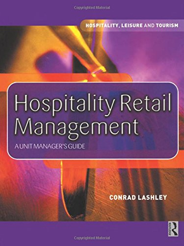 Hospitality Retail Management: A Unit Manager's Guide (Hospitality, Leisure and Tourism) By Conrad Lashley
