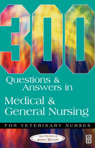 300 Questions and Answers in Medical and General Nursing for Veterinary Nurses, 1e (300 Questions & Answers) By CAW