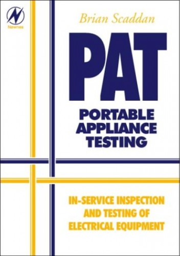 PAT: Portable Appliance Testing: Portable Appliance Testing - In-service Inspection and Testing of Electrical Equipment (Newnes) By Brian Scaddan