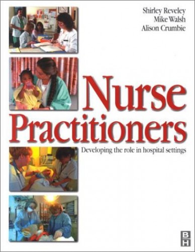 Nurse Practitioner: Developing the Role in Hospital Setting: Developing the Role in a Hospital Setting By Shirley Reveley