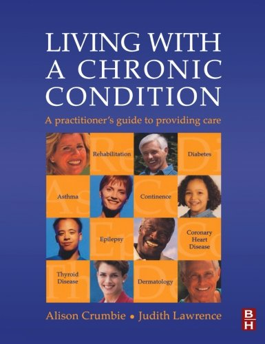 Living with a Chronic Condition By Alison Crumbie (Senior Lecturer & Nurse Practitioner, St Martin's College, Lancaster & Carlisle, UK)