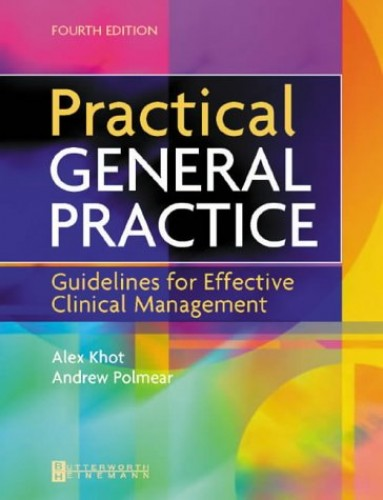 Practical General Practice: Guidelines for Effective Clinical Management By Alex Khot