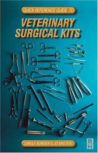 Quick Reference Guide to Veterinary Surgical Kits, 1e (Practical Veterinary Procedures S.) By Carole Bowden