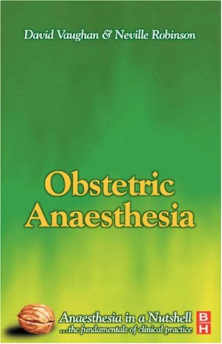 Obstetric Anaesthesia: Anaesthesia in a Nutshell, 1e By P.Neville Robinson