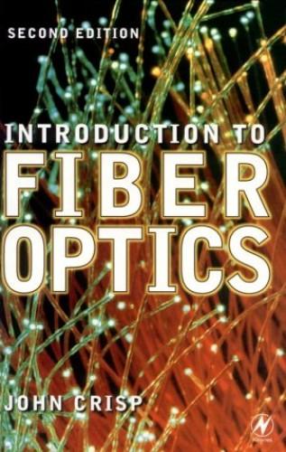 Introduction to Fiber Optics (IDC Technology) by John Crisp