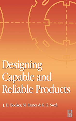 Designing Capable and Reliable Products By J. D. Booker (Department of Mechanical Engineering, University of Bristol, UK)
