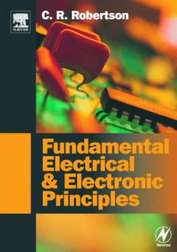 Fundamental Electrical and Electronic Principles: Volume 1 By Christopher R. Robertson