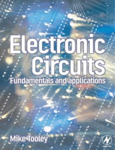 Electronic Circuits: Fundamentals and Applications By Michael H. Tooley