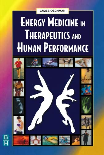 Energy Medicine in Therapeutics and Human Performance, 1e (Energy Medicine in Therapeutics & Human Performance) By James L. Oschman