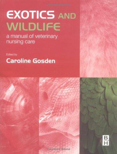 Exotics and Wildlife: A Manual of Veterinary Nursing Care, 1e By Caroline Gosden