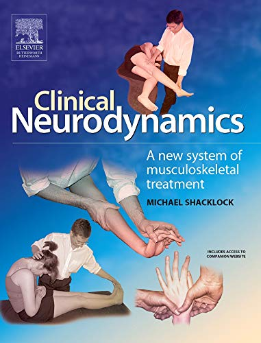 Clinical Neurodynamics: A New System of Neuromusculoskeletal Treatment, 1e By Michael Shacklock