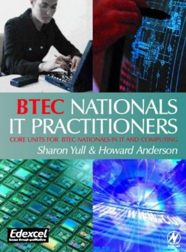 BTEC Nationals - IT Practitioners: Core Units for Computing and IT by Howard Anderson