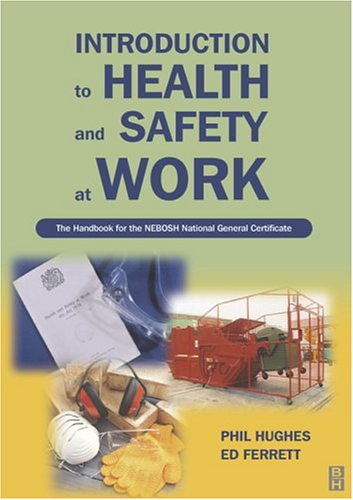 Introduction to Health and Safety at Work: The Handbook for the NEBOSH National General Certificate By Phil Hughes (MBE, MSc, CFIOSH,)
