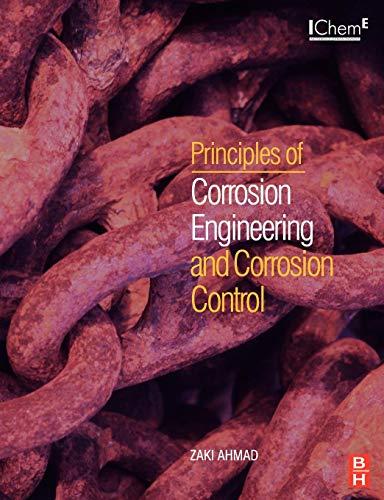 Principles of Corrosion Engineering and Corrosion Control By Zaki Ahmad (King Fahd University of Petroleum and Minerals, Saudi Arabia)