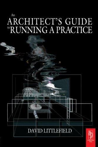 The Architect's Guide to Running a Practice By David Littlefield