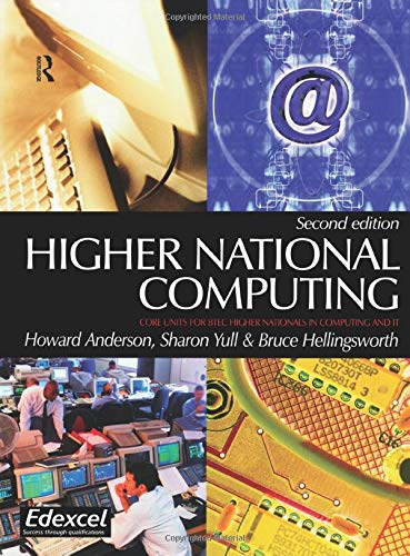 Higher National Computing: Core Units for BTEC Higher Nationals in Computing and IT by Howard Anderson