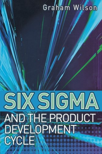Six Sigma and the Product Development Cycle By Graham Wilson