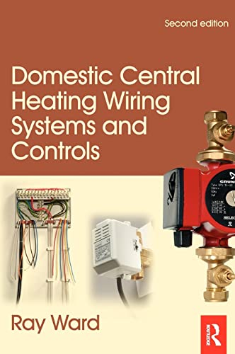 Domestic Central Heating Wiring Systems and Controls, 2nd ed By Raymond Ward