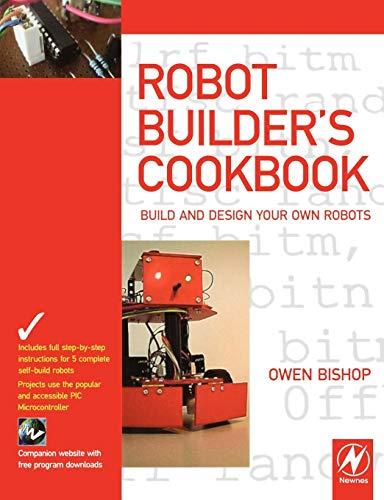Robot Builder's Cookbook By Owen Bishop (Technical , Perth, Australia)