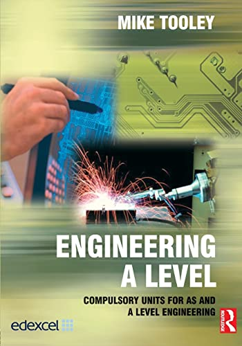 Engineering A Level: Compulsory Units for AS and A Level Engineering By Mike Tooley (former Vice Principal at Brooklands College, UK)
