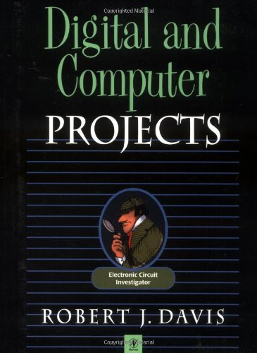 Digital and Computer Projects By Robert Davis (Author of many articles for Nuts & Volts magazine. Trained in electronics. Designed and built his own computers beginning in the 1970s.)
