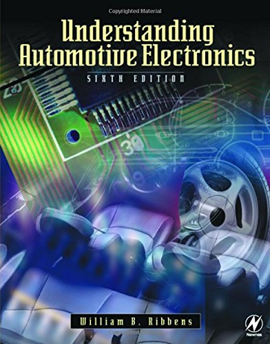 Understanding Automotive Electronics, 6th Edition By William B. Ribbens