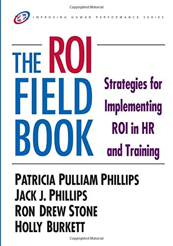 The ROI Fieldbook: Strategies for Implementing ROI in HR and Training by Patricia Phillips