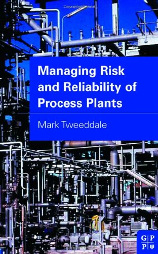 Managing Risk and Reliability of Process Plants By Mark Tweeddale (University of Western Australia)