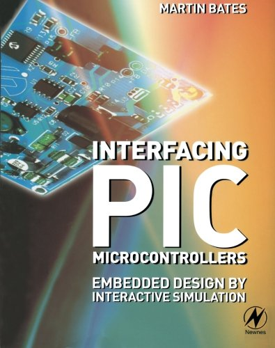 Interfacing PIC Microcontrollers: Embedded Design by Interactive Simulation By Martin Bates