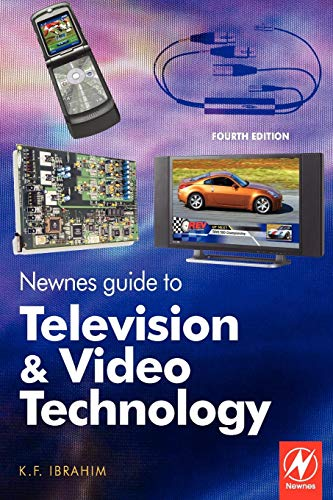 Newnes Guide to Television and Video Technology: The Guide for the Digital Age - from HDTV, DVD and flat-screen technologies to Multimedia Broadcasting, Mobile TV and Blu Ray By K. F. Ibrahim (College of North West London, UK)