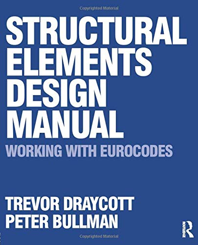 Structural Elements Design Manual: Working with Eurocodes By Trevor Draycott