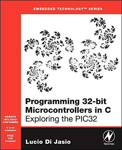 Programming 32-bit Microcontrollers in C: Exploring the PIC32 (Embedded Technology) By Lucio Di Jasio (Lucio Di Jasio is now Sales Manager in Europe for Microchip Inc.)