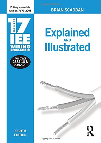 17th Edition IEE Wiring Regulations: Explained and Illustrated By Brian Scaddan (formerly of Brian Scaddan Associates, UK)