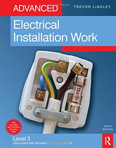 Advanced Electrical Installation Work: Level 3 City & Guilds 2330 Technical Certificate and 2356 NVQ by Trevor Linsley