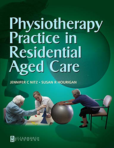 Physiotherapy Practice in Residential Aged Care By Jennifer C. Nitz
