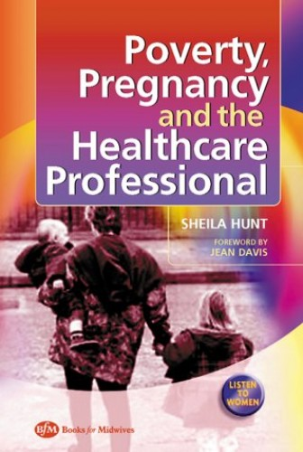 Poverty, Pregnancy and the Healthcare Professional, 1e By Sheila C. Hunt