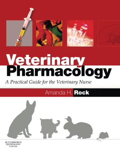 Veterinary Pharmacology: A Practical Guide for the Veterinary Nurse by Amanda Helen Rock