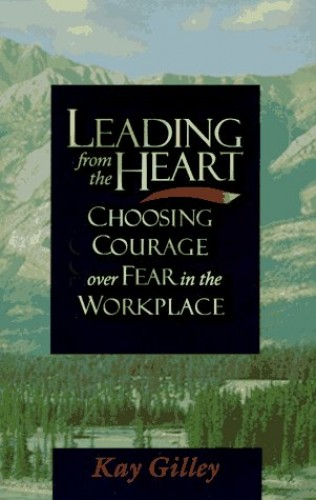 Leading from the Heart By Kay Gilley