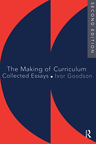 The Making Of The Curriculum By Ivor F Goodson (University of Brighton, UK)