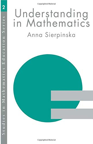 Understanding in Mathematics By Anna Sierpinska