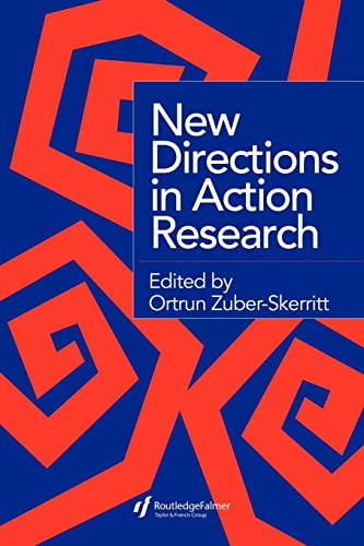 New Directions in Action Research By Edited by Ortrun Zuber-Skerritt