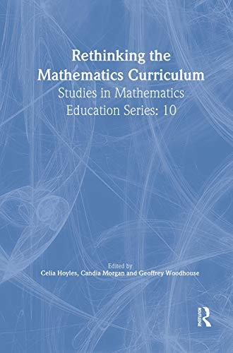 Rethinking the Mathematics Curriculum By Edited by Celia Hoyles