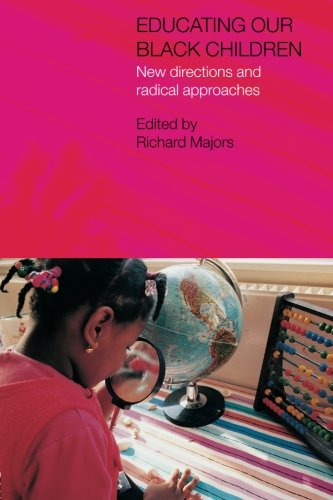 Educating Our Black Children: New Directions and Radical Approaches Edited by Richard G. Majors